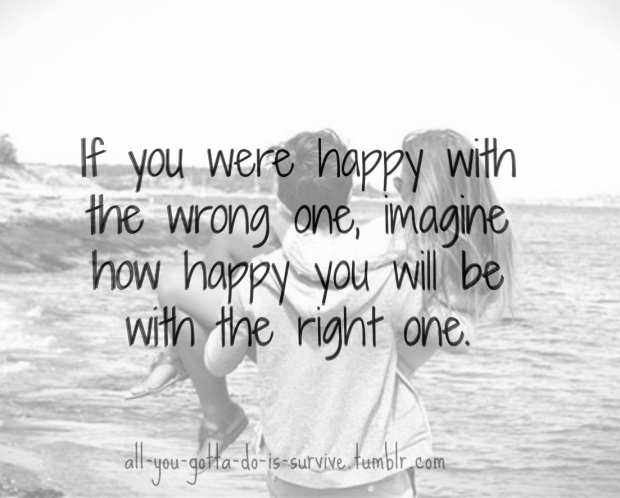 if-you-were-happy-with-the-wrong-one-imagine-how-happy-you-will-be-with-the-right-one-love-quote